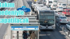 İncirli Metrobüs istasyonu çalışma nedeniyle kapatılıyor