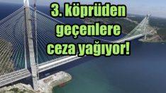 3. köprüden kaçak geçenler yandı!
