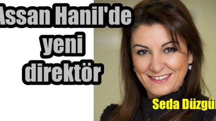 Assan Hanil'in yeni direktörü Seda Düzgün oldu!