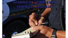 İstanbul'da günde 4 bin sürücüye ceza kesildi!