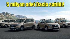 5 milyon adet Dacia satıldı!