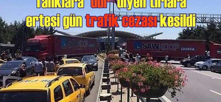 Sabiha Gökçen'de tankları durduran tırlara ceza kestiler!