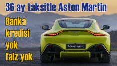 36 ay taksitle Aston Martin sahibi olacaksınız!