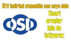 OSD: Otomobile can suyu oldu ticariye de bekliyoruz
