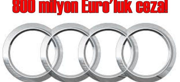 Audi'ye 800 milyon Euro ceza!