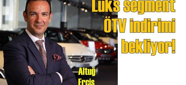 Lüks oto markaları da ÖTV indirimi istiyor!