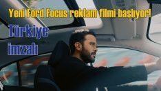 Türkiye imzalı Yeni Ford Focus'un reklam filmi başlıyor!
