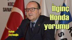 Zeytinoğlu'ndan ilginç Honda yorumu!