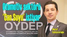 Otomotiv sektörü 'Can Suyu' istiyor!