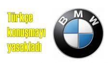 Alman BMW'den Türkçe konuşma yasağı!