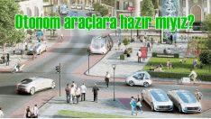 Türkiye otonom araçlara hazır mı?