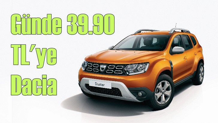 Günde 39.90 TL'ye Dacia fırsatı