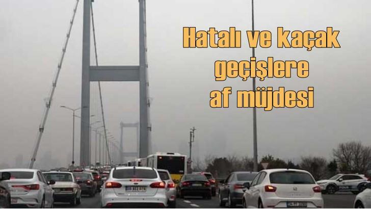 Hatalı kaçak köprü geçişleri affediliyor