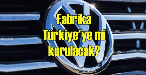 Volkswagen fabrikayı Türkiye'ye mi kuracak?