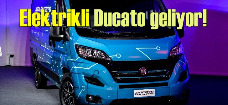 Elektrikli Fiat Ducato 2020'de yollarda olacak!