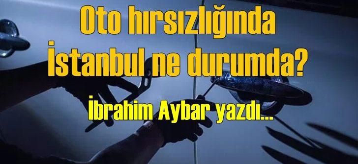 Oto hırsızlığıyla ilgili suç oranlarında İstanbul ne durumda?