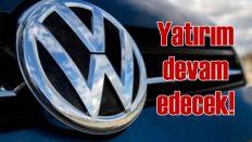 Volkswagen yatırımı devam edecek!