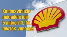 Shell'den 5 milyon TL'lik 'Koronavirüs' desteği