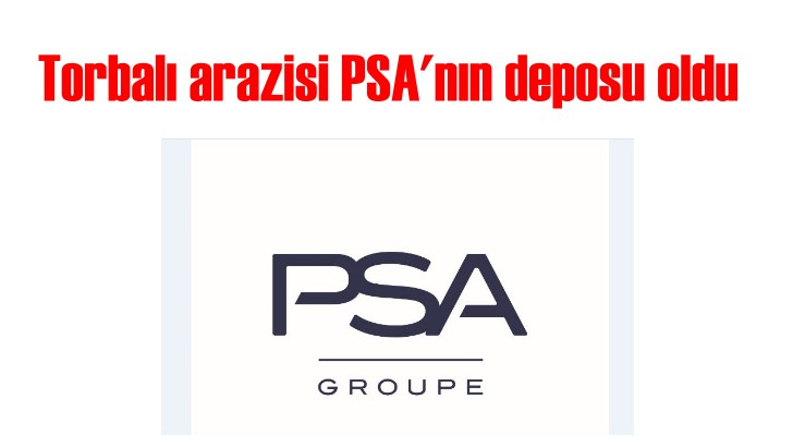 Opel'in Torbalı arazisi  Groupe PSA'nın parça deposu oldu