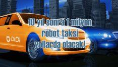 Çin'de 10 yıl sonra 1 milyon robot taksicilik yapacak!