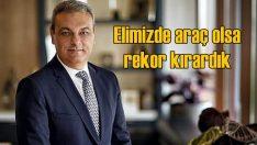 Ali Haydar Bozkurt: Elimizde otomobil olsa satış rekoru kırabilirdik
