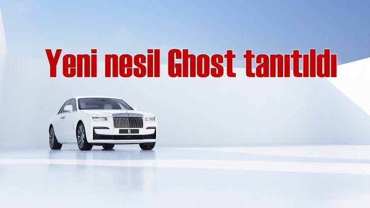 Rolls-Royce yeni nesil Ghost'u tanıttı