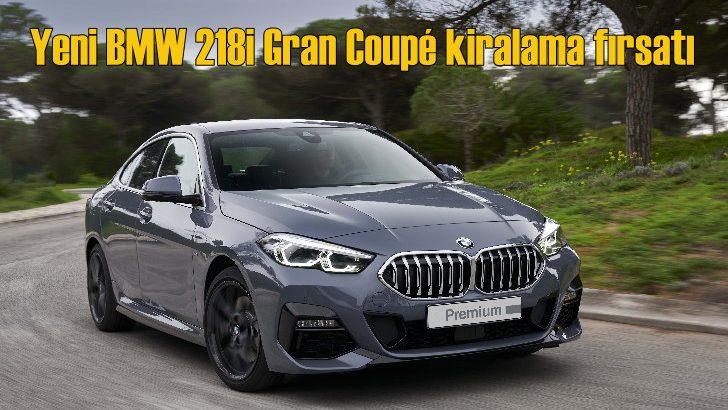 Yeni BMW 218i Gran Coupé kiralama fırsatı