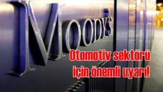 Moody's'ten otomotiv sektörü için önemli uyarı!