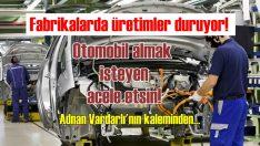 Otomotiv üretiminde sıkıntı kapıda! | Sıfır otomobil alacaklar acele etsin!