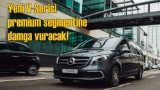 Mercedes'in hafif ticarideki yeni premium aracı V-Serisi Türkiye'de