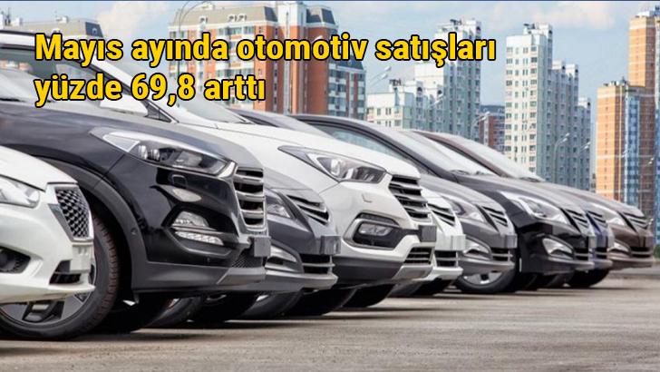 Mayıs ayında otomotiv satışları yüzde 69,8 arttı