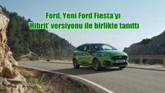 Ford, Yeni Ford Fiesta'yı 'Hibrit' versiyonu ile birlikte tanıttı